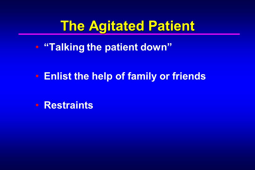 The Agitated Patient Talking the patient down
