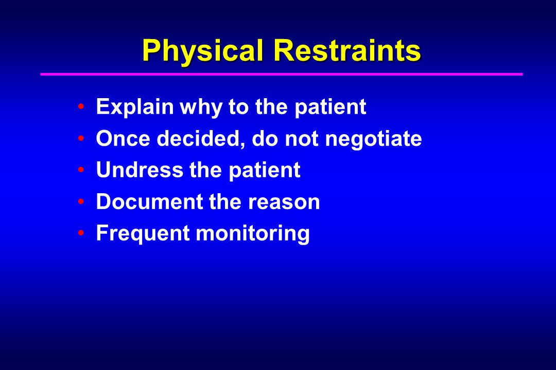 Physical Restraints Explain why to the patient