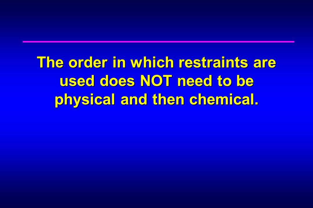 The order in which restraints are used does NOT need to be physical and then chemical.
