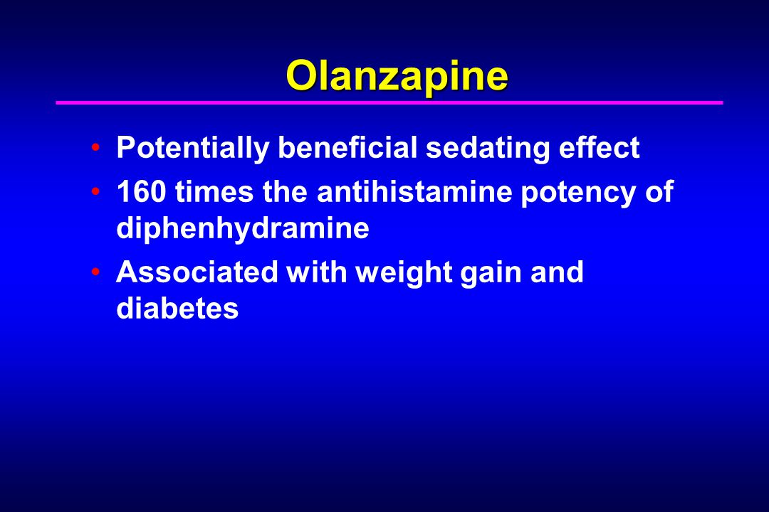 Olanzapine Potentially beneficial sedating effect