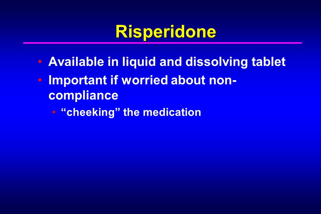 Risperidone Available in liquid and dissolving tablet
