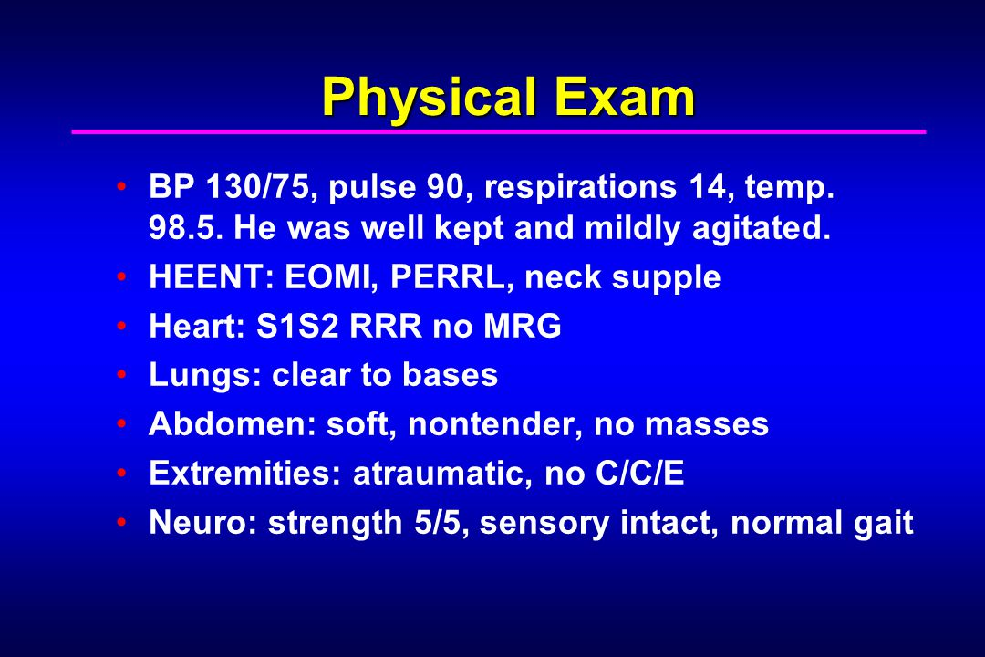 Physical Exam BP 130/75, pulse 90, respirations 14, temp He was well kept and mildly agitated.