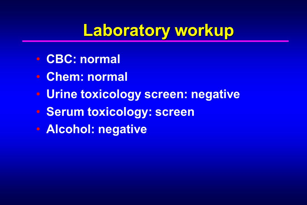 Laboratory workup CBC: normal Chem: normal