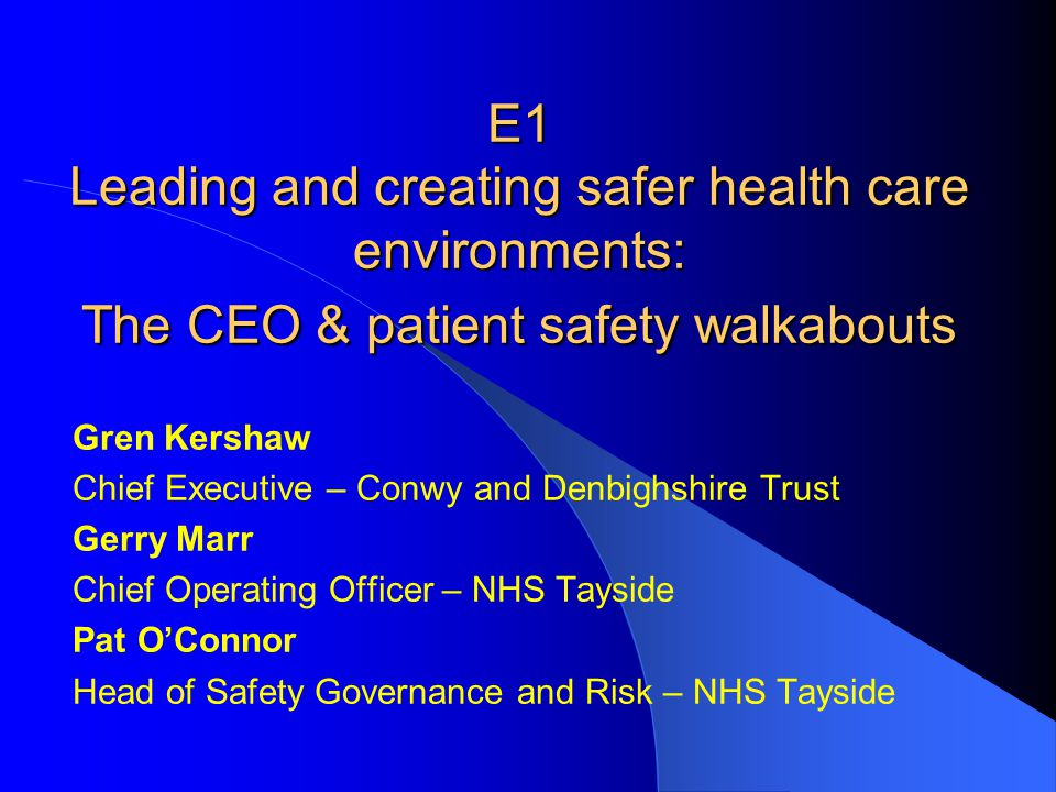 E1 Leading and creating safer health care environments: The CEO & patient safety walkabouts