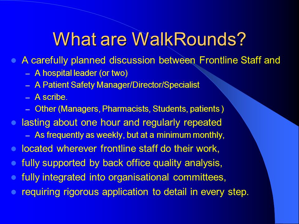 What are WalkRounds A carefully planned discussion between Frontline Staff and. A hospital leader (or two)
