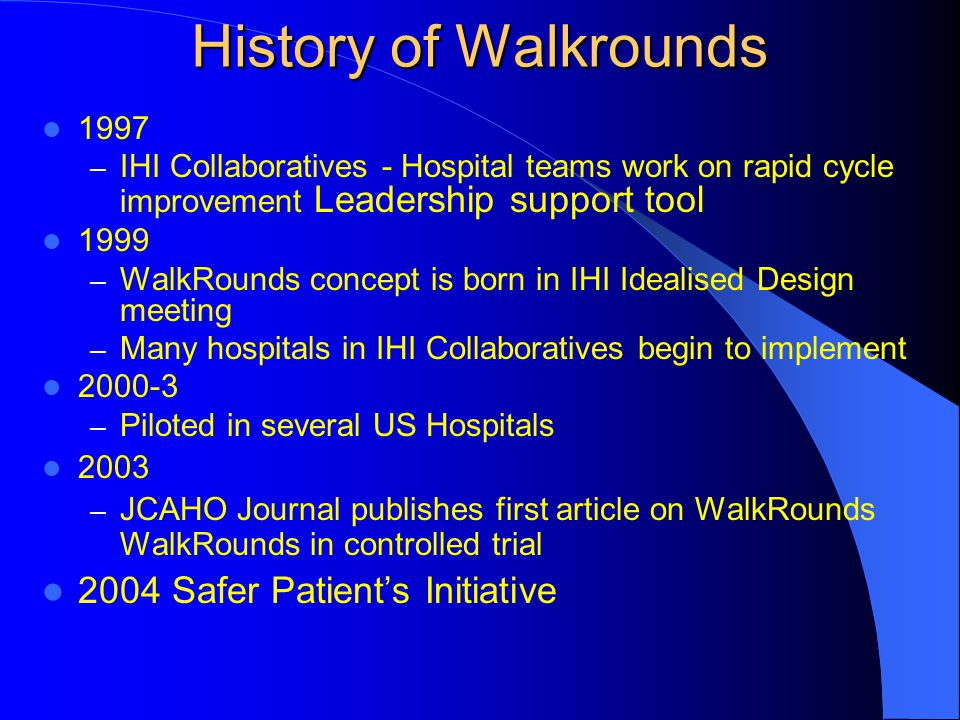 History of Walkrounds 2004 Safer Patient's Initiative 1997