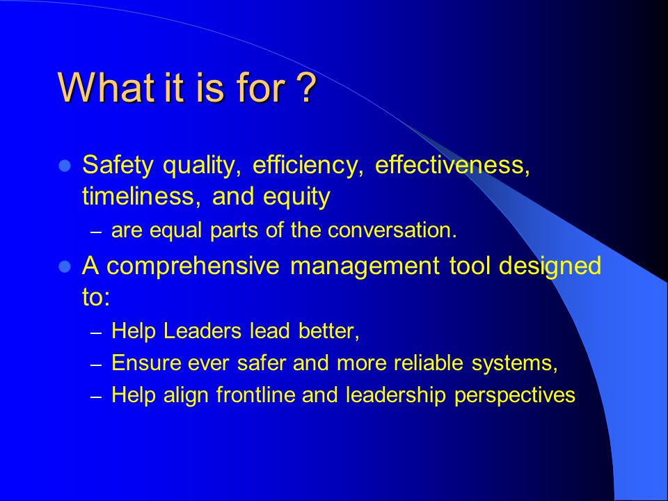What it is for Safety quality, efficiency, effectiveness, timeliness, and equity. are equal parts of the conversation.