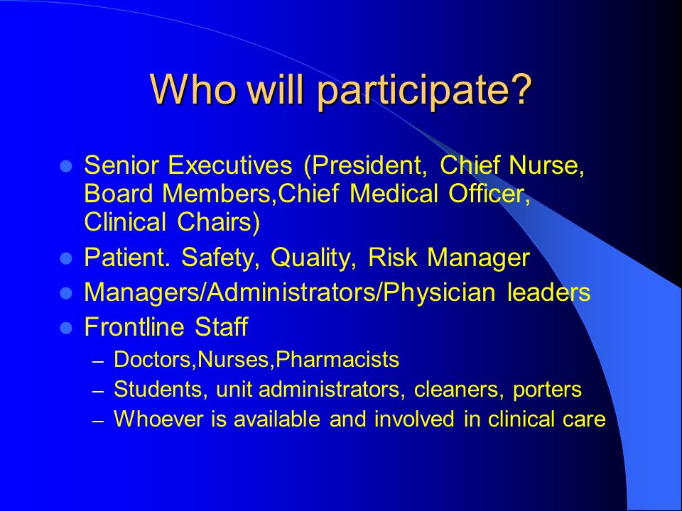 Who will participate Senior Executives (President, Chief Nurse, Board Members,Chief Medical Officer, Clinical Chairs)
