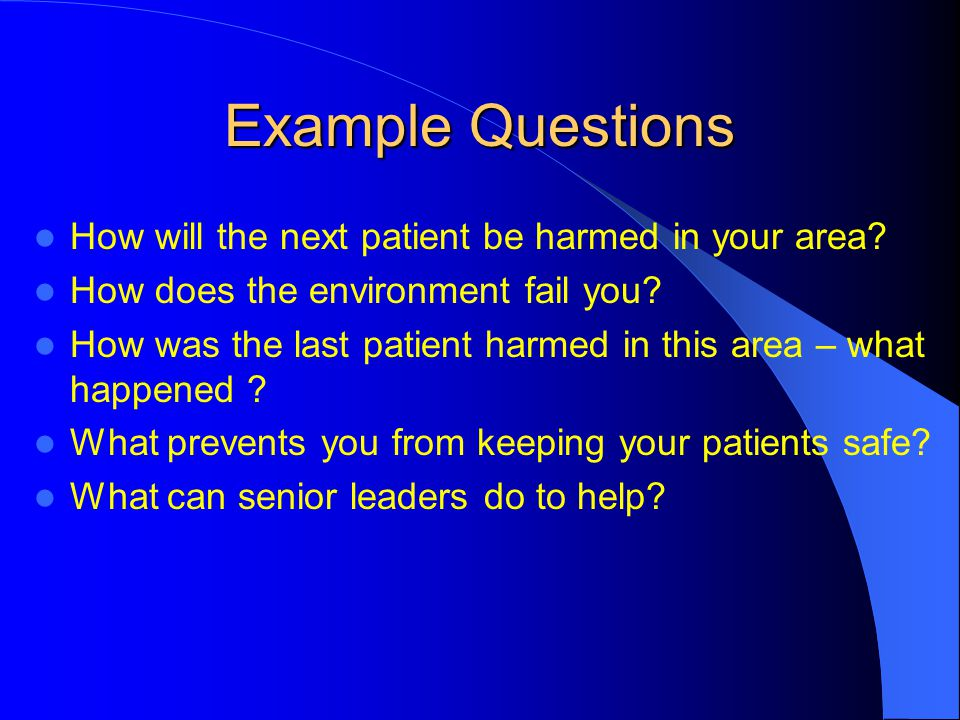 Example Questions How will the next patient be harmed in your area