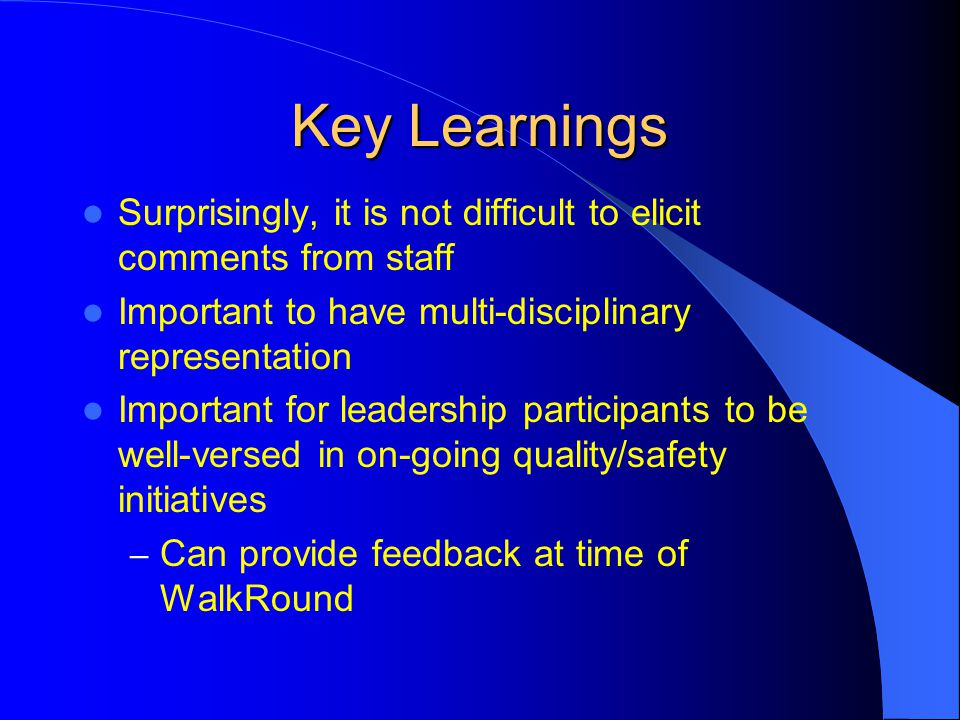 Key Learnings Surprisingly, it is not difficult to elicit comments from staff. Important to have multi-disciplinary representation.