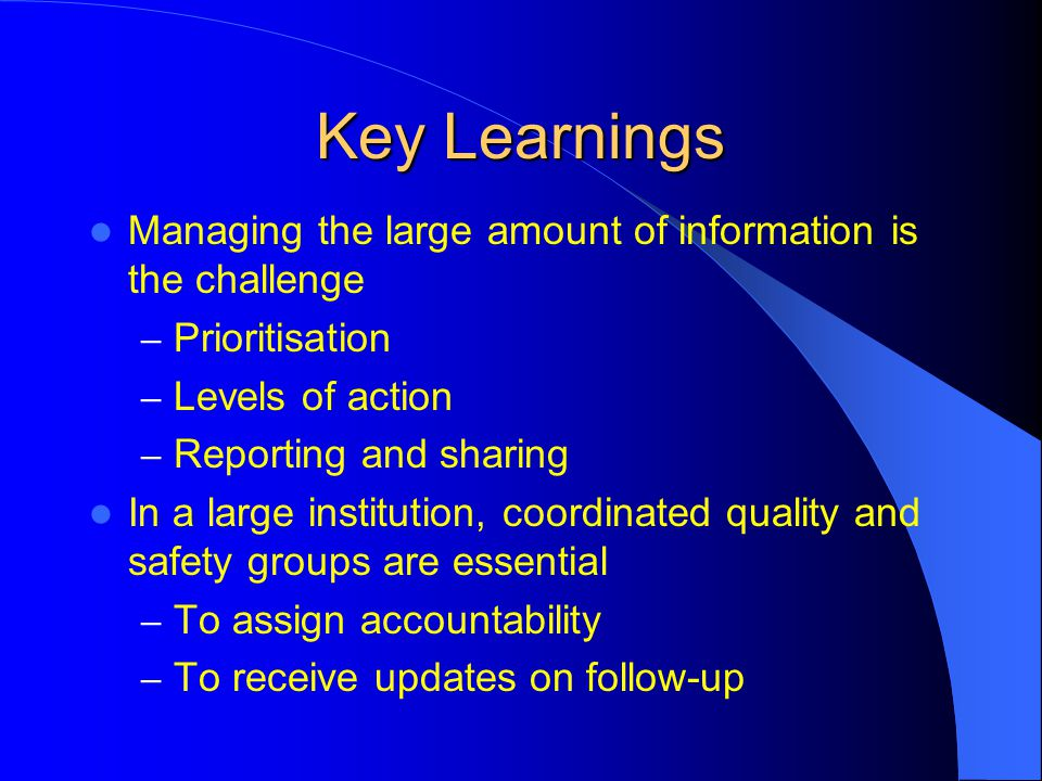 Key Learnings Managing the large amount of information is the challenge. Prioritisation. Levels of action.