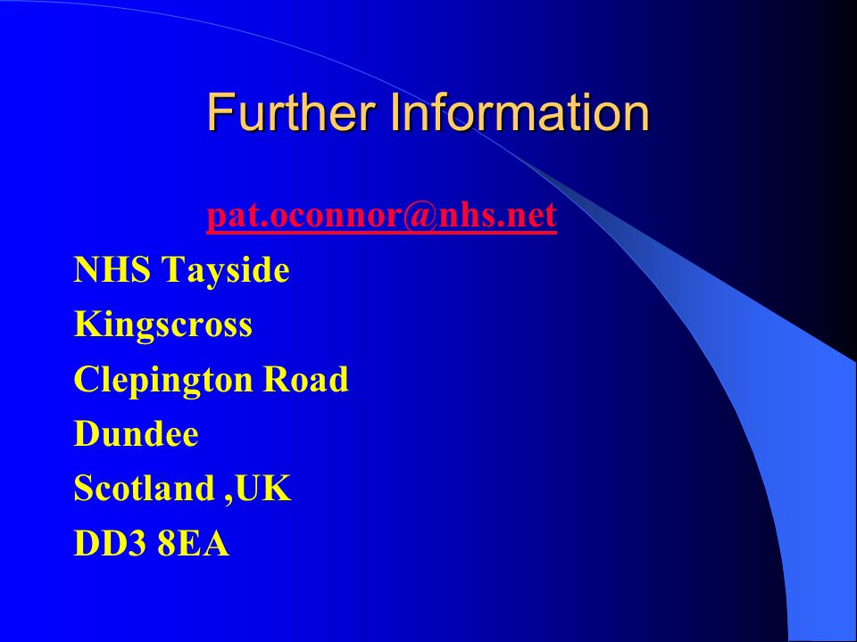 Further Information pat.oconnor@nhs.net NHS Tayside Kingscross