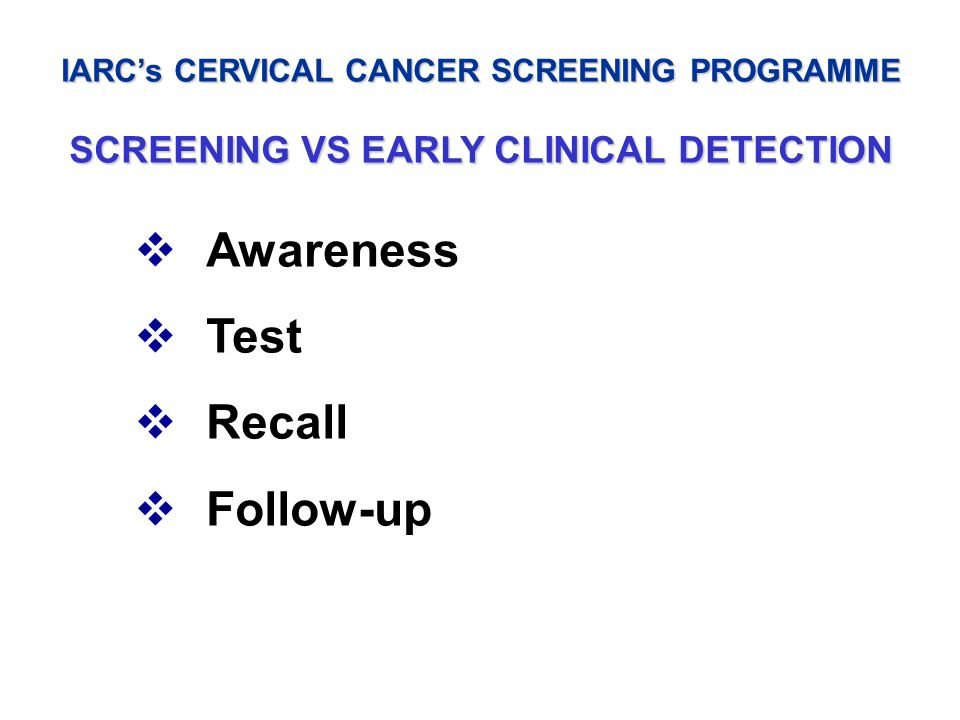 Awareness Test Recall Follow-up SCREENING VS EARLY CLINICAL DETECTION