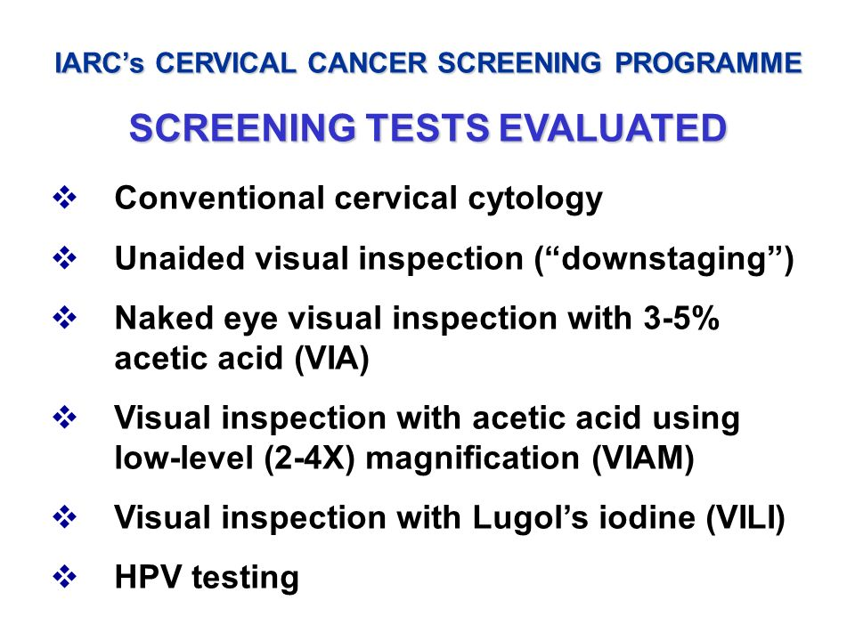 IARC's CERVICAL CANCER SCREENING PROGRAMME SCREENING TESTS EVALUATED