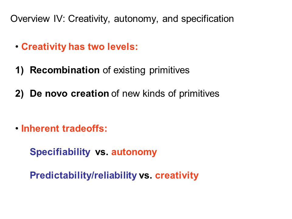 Overview IV: Creativity, autonomy, and specification
