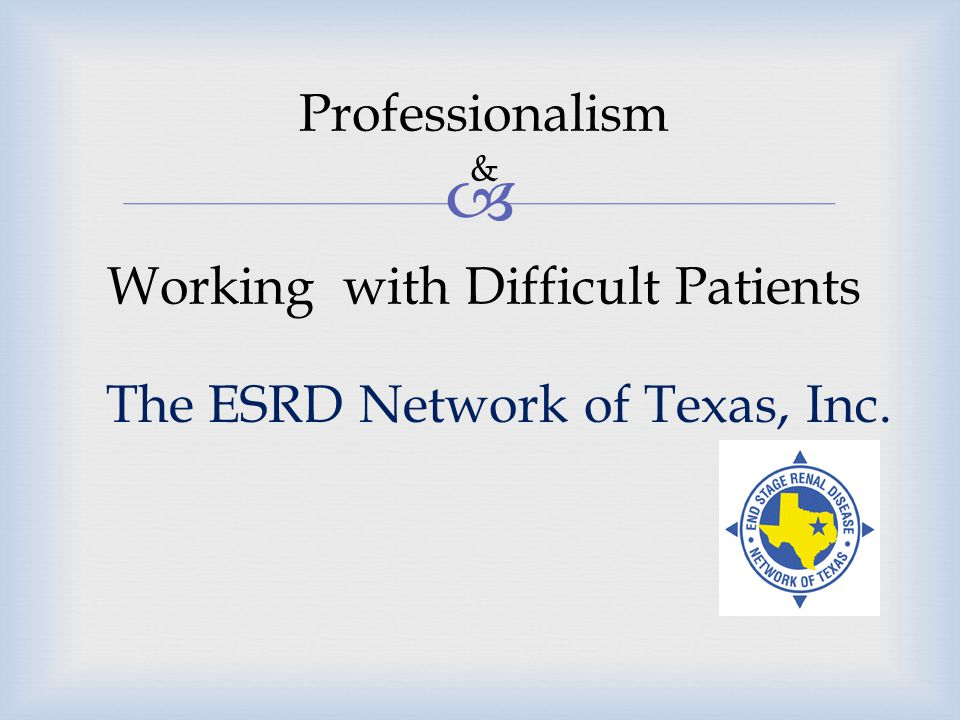 Professionalism & Working with Difficult Patients