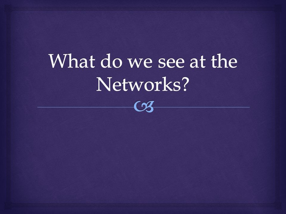 What do we see at the Networks