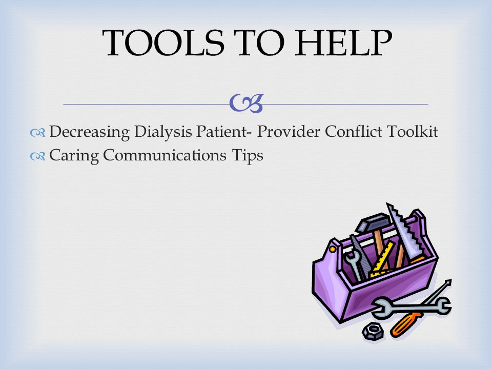 TOOLS TO HELP Decreasing Dialysis Patient- Provider Conflict Toolkit