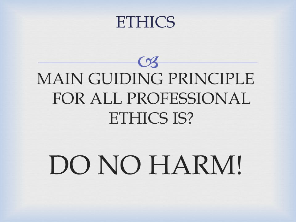 MAIN GUIDING PRINCIPLE FOR ALL PROFESSIONAL ETHICS IS