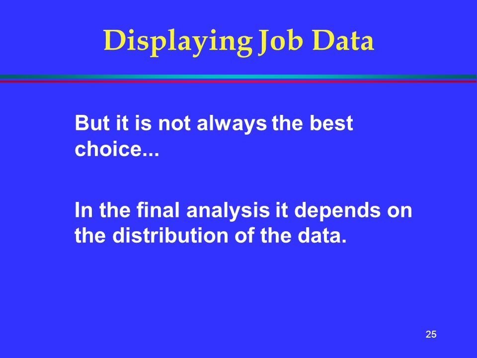Displaying Job Data But it is not always the best choice...