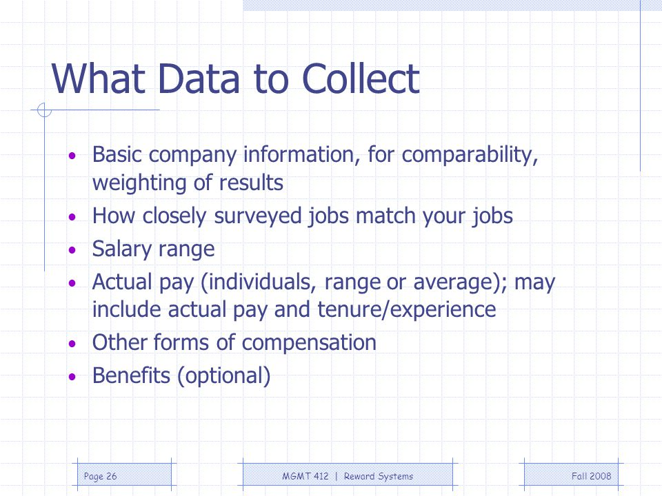 What Data to Collect Basic company information, for comparability, weighting of results. How closely surveyed jobs match your jobs.