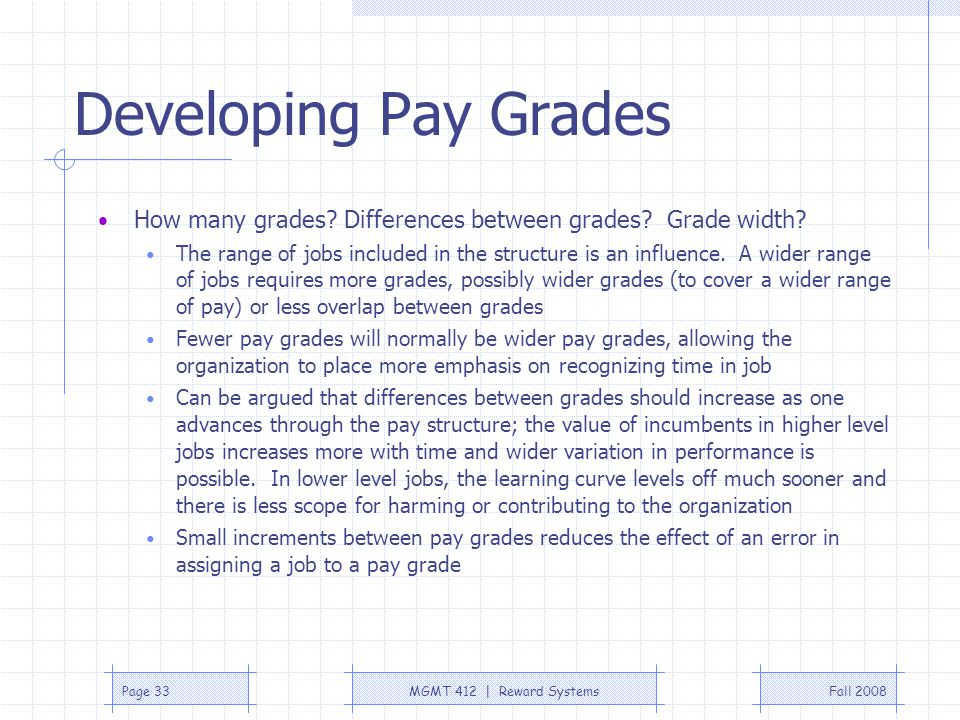 Developing Pay Grades How many grades Differences between grades Grade width