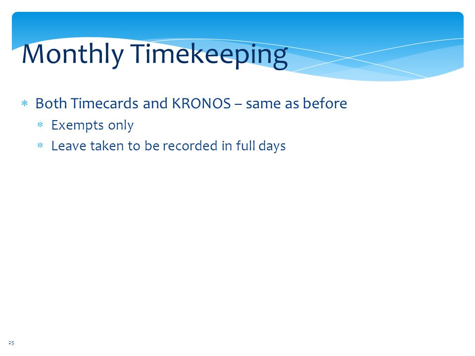 Monthly Timekeeping Both Timecards and KRONOS – same as before