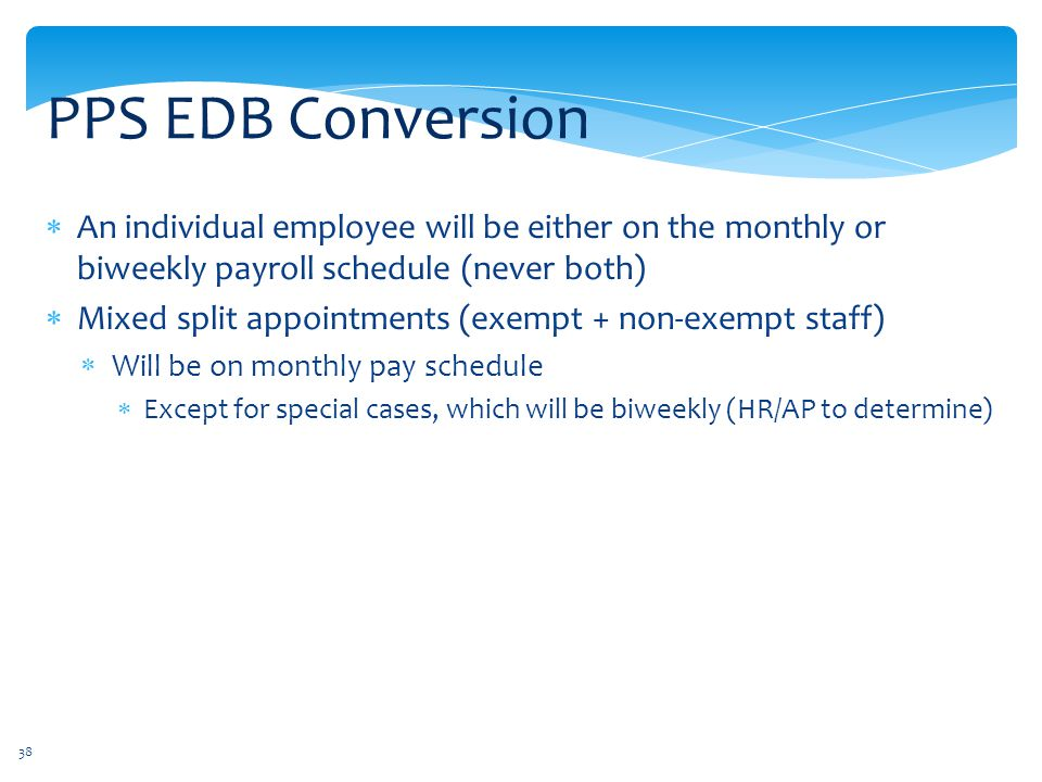 PPS EDB Conversion An individual employee will be either on the monthly or biweekly payroll schedule (never both)