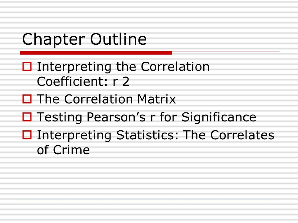 Chapter Outline Interpreting the Correlation Coefficient: r 2