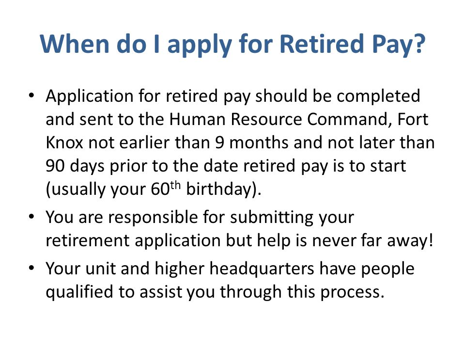 When do I apply for Retired Pay