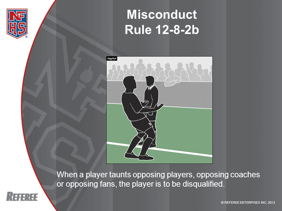 Misconduct Rule 12-8-2b PlayPic® RULE 12-8-2b – MISCONDUCT. ART. 2 . . . A player, coach or bench personnel shall be disqualified (red card) for: