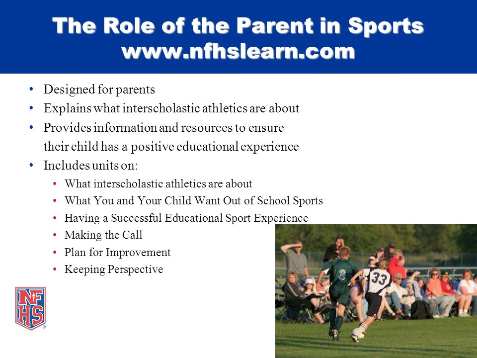 The Role of the Parent in Sports www.nfhslearn.com