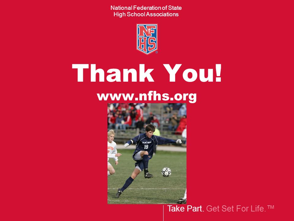 Thank You! www.nfhs.org End Slide: Thank You!