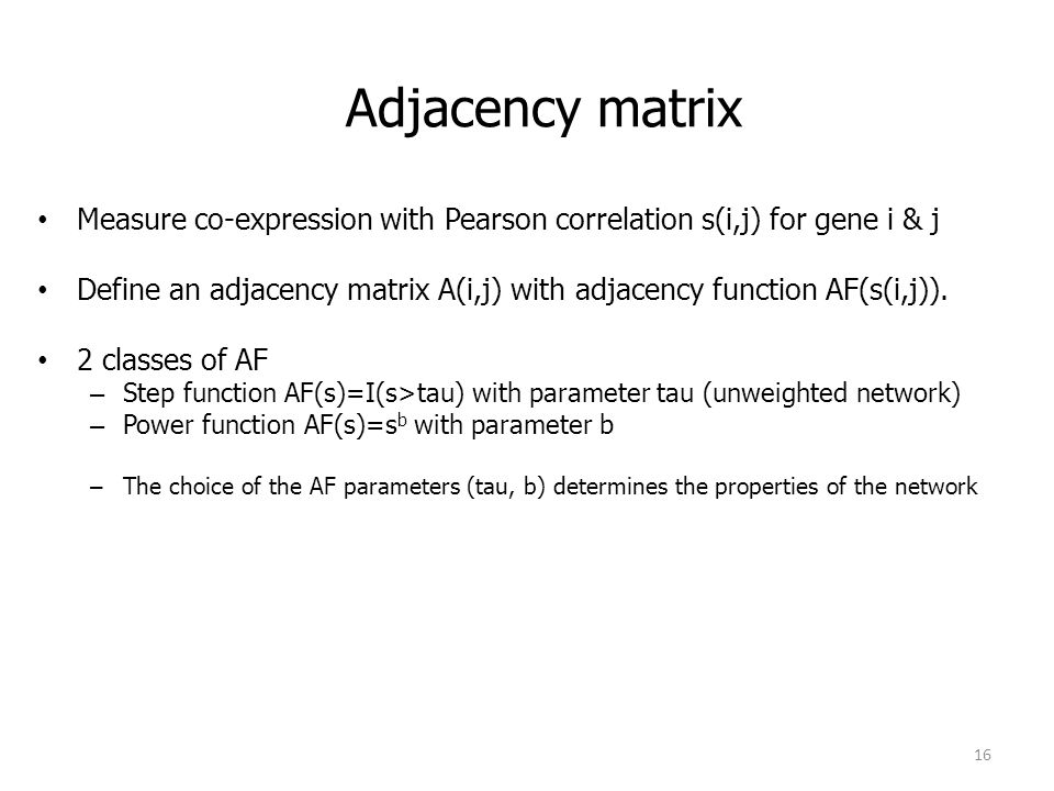 Adjacency matrix Measure co-expression with Pearson correlation s(i,j) for gene i & j.