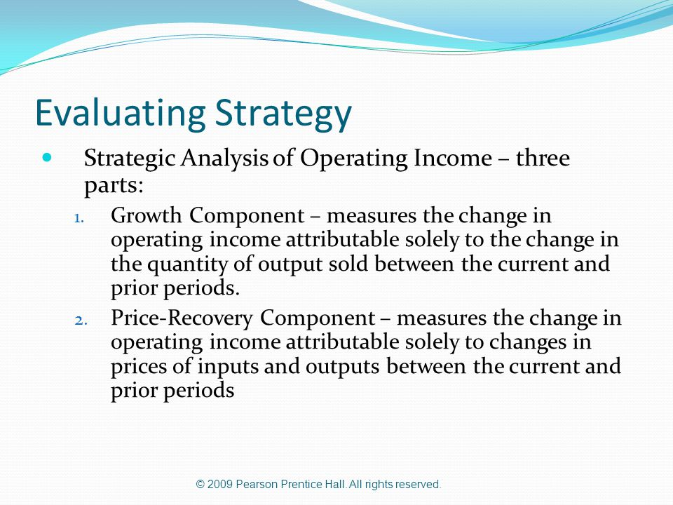 Evaluating Strategy Strategic Analysis of Operating Income – three parts: