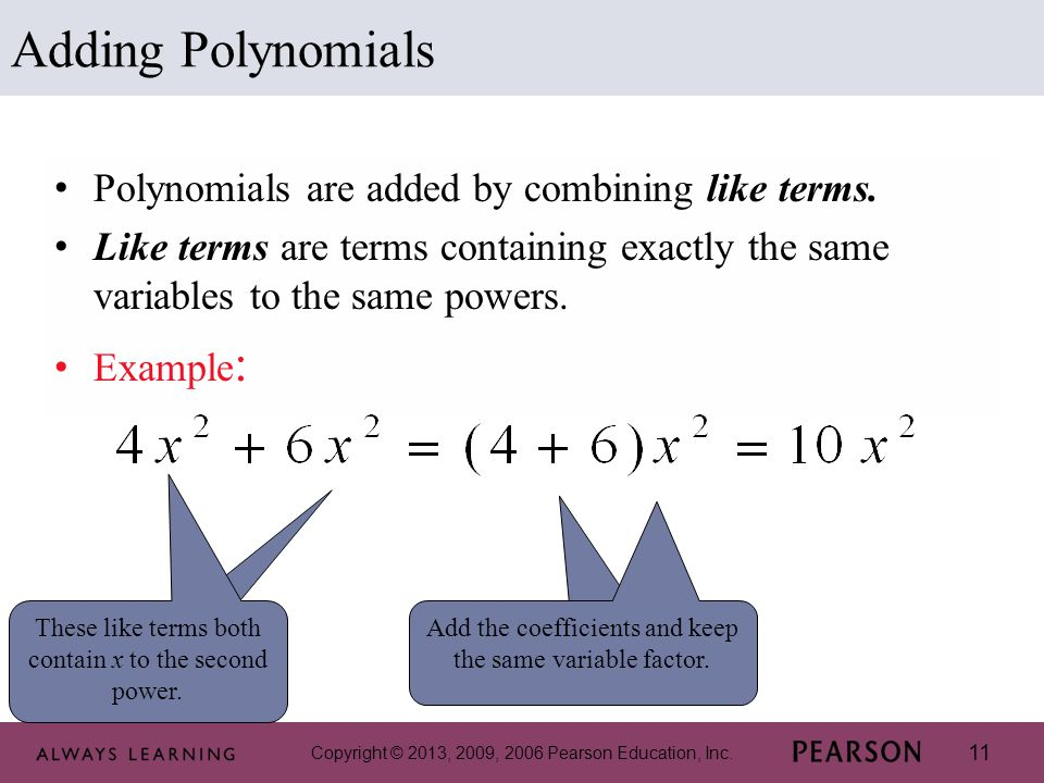 Adding Polynomials Polynomials are added by combining like terms.