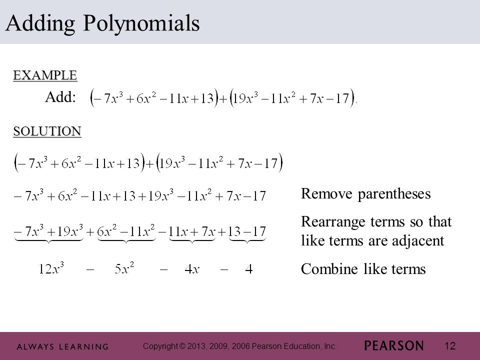 Adding Polynomials Add: Remove parentheses