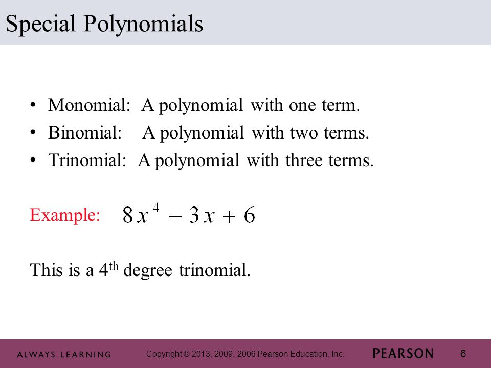 Special Polynomials Monomial: A polynomial with one term.