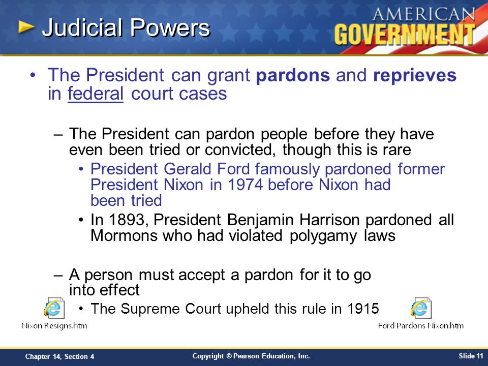 Judicial Powers The President can grant pardons and reprieves in federal court cases.