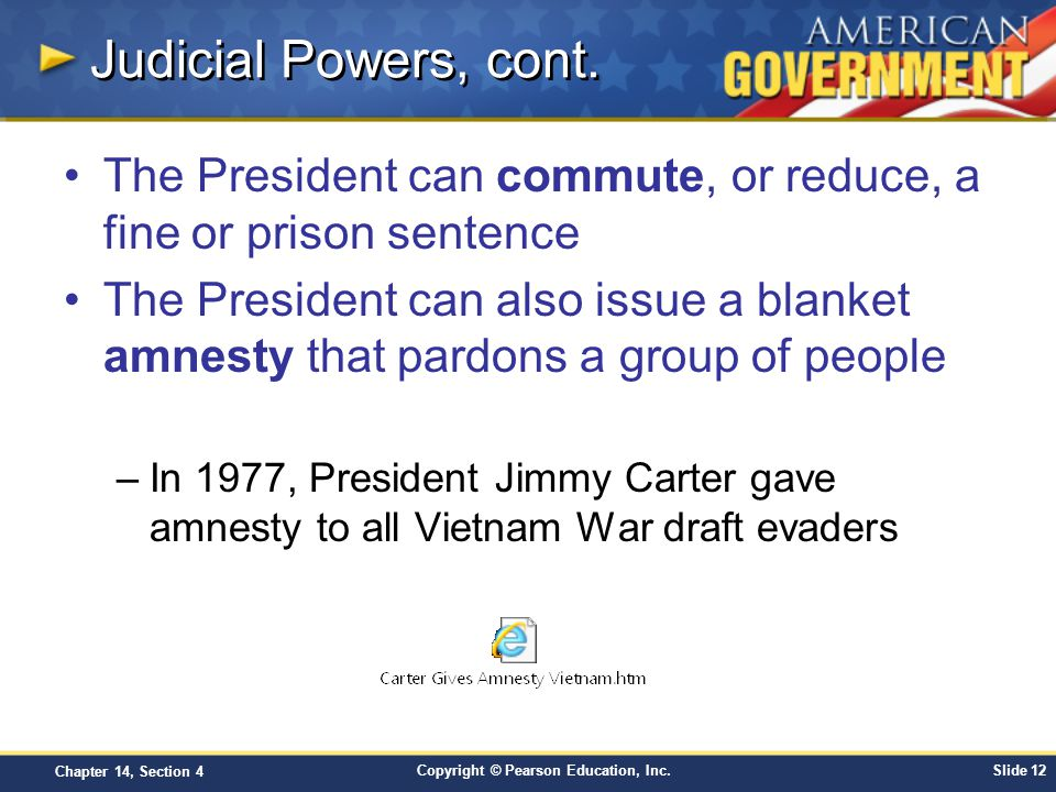 Judicial Powers, cont. The President can commute, or reduce, a fine or prison sentence.