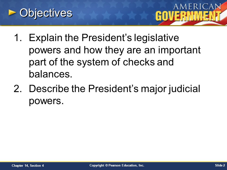Objectives Explain the President's legislative powers and how they are an important part of the system of checks and balances.