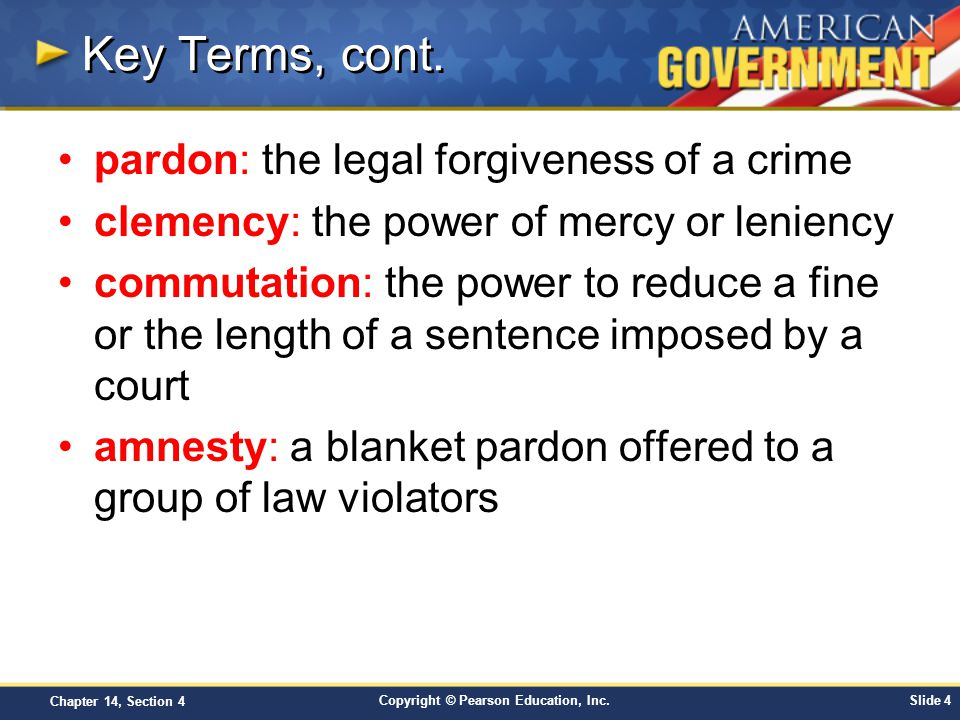 Key Terms, cont. pardon: the legal forgiveness of a crime