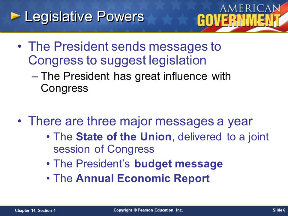 Legislative Powers The President sends messages to Congress to suggest legislation. The President has great influence with Congress.