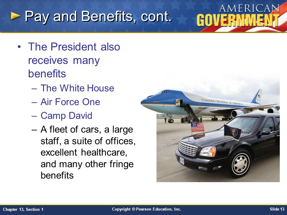 Pay and Benefits, cont. The President also receives many benefits