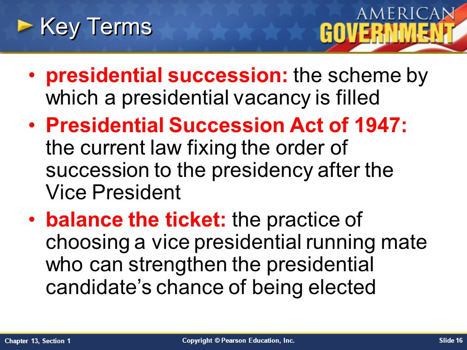 Key Terms presidential succession: the scheme by which a presidential vacancy is filled.