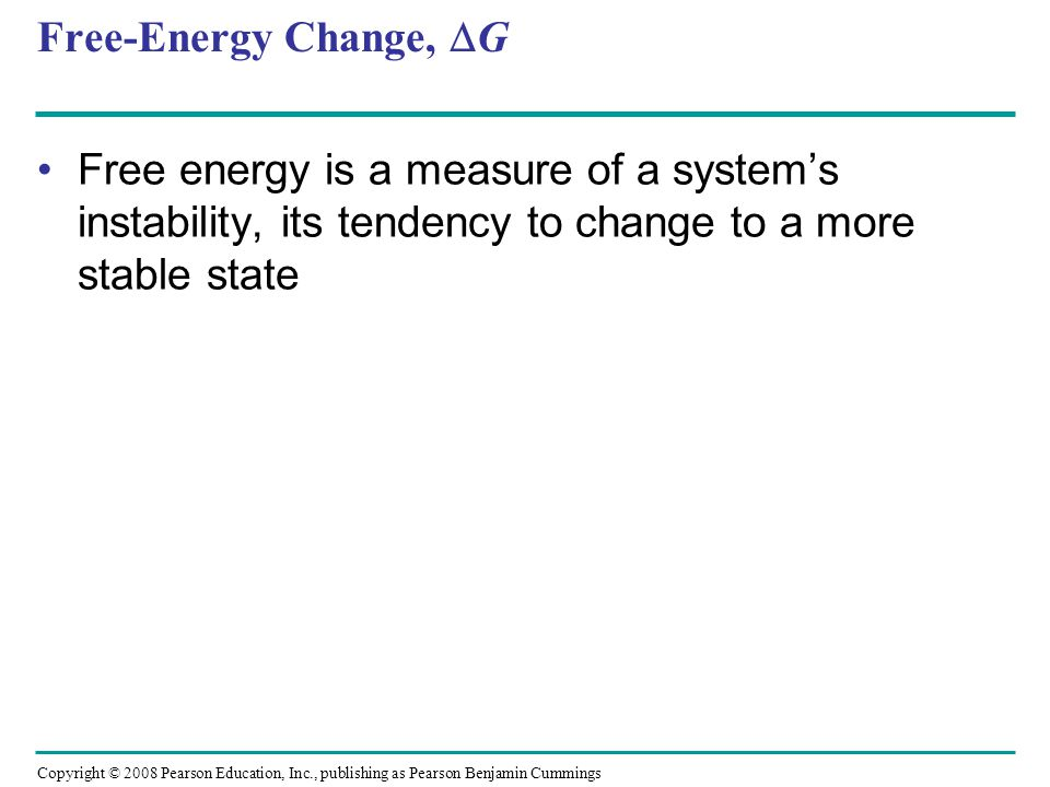 Free-Energy Change, G Free energy is a measure of a system's instability, its tendency to change to a more stable state.