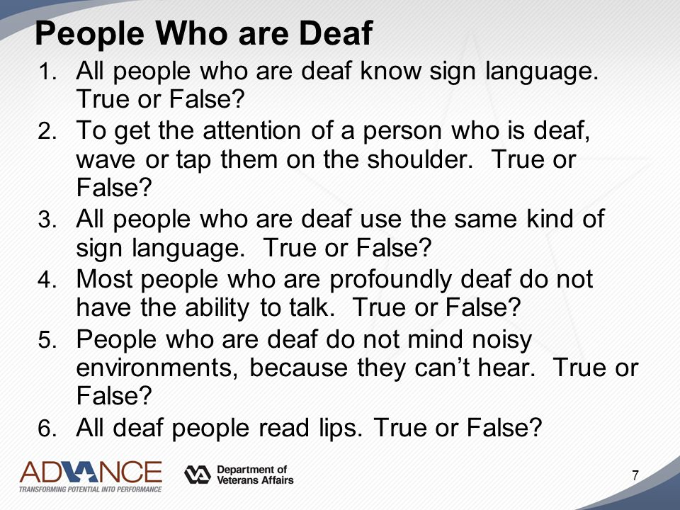 People Who are Deaf All people who are deaf know sign language. True or False