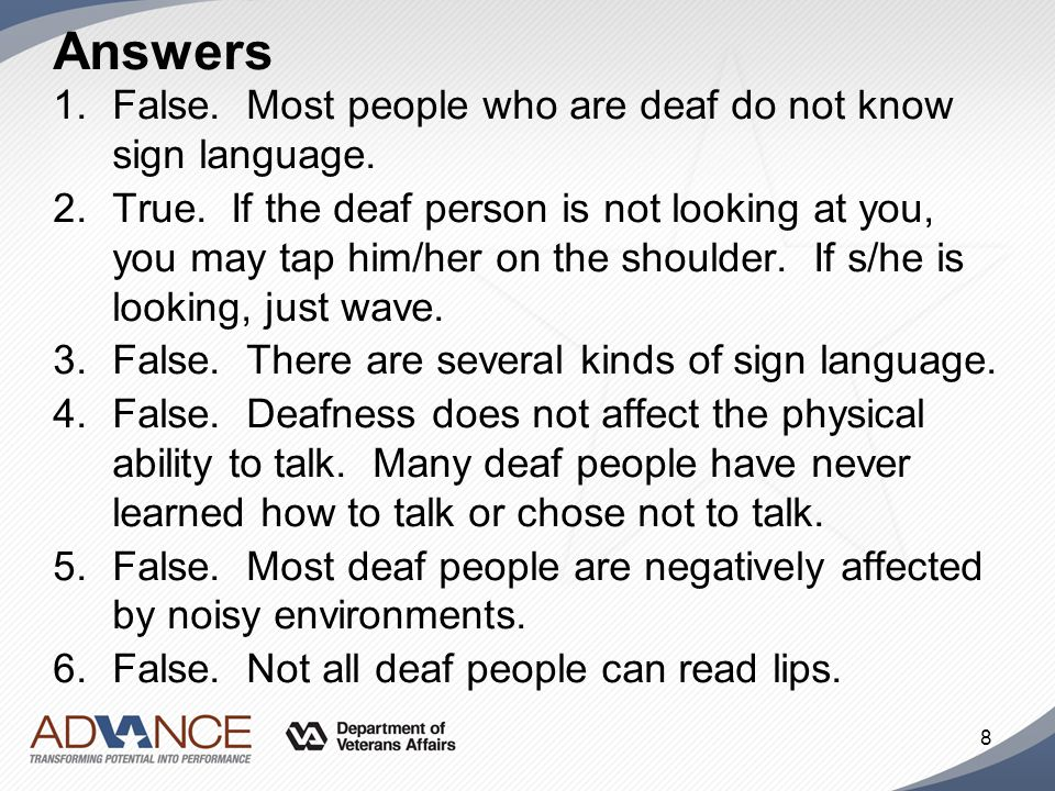 Answers False. Most people who are deaf do not know sign language.