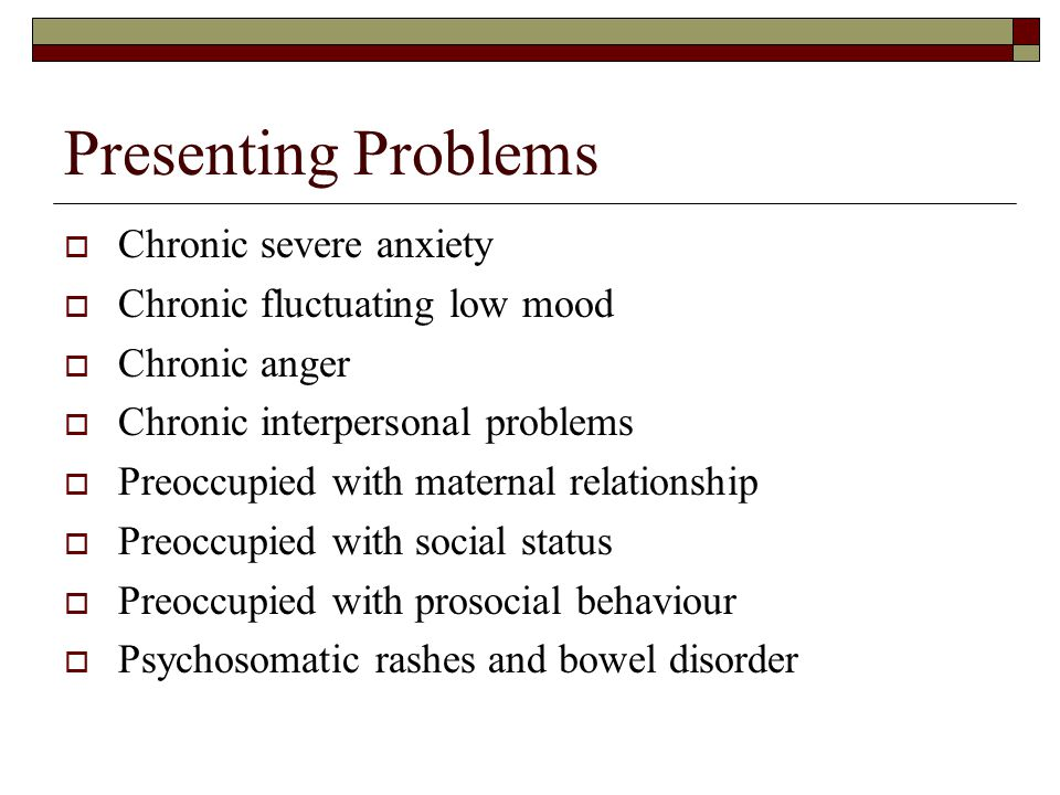 Presenting Problems Chronic severe anxiety
