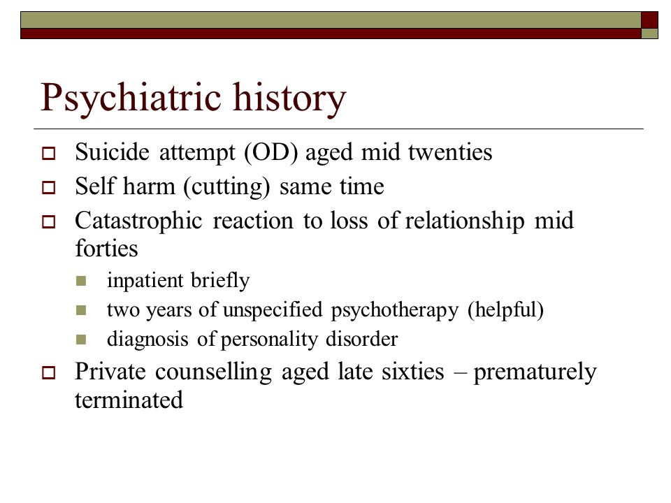 Psychiatric history Suicide attempt (OD) aged mid twenties